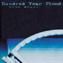 Hundred Year Flood - Blue Angel - 2006 - Click Image to Close
